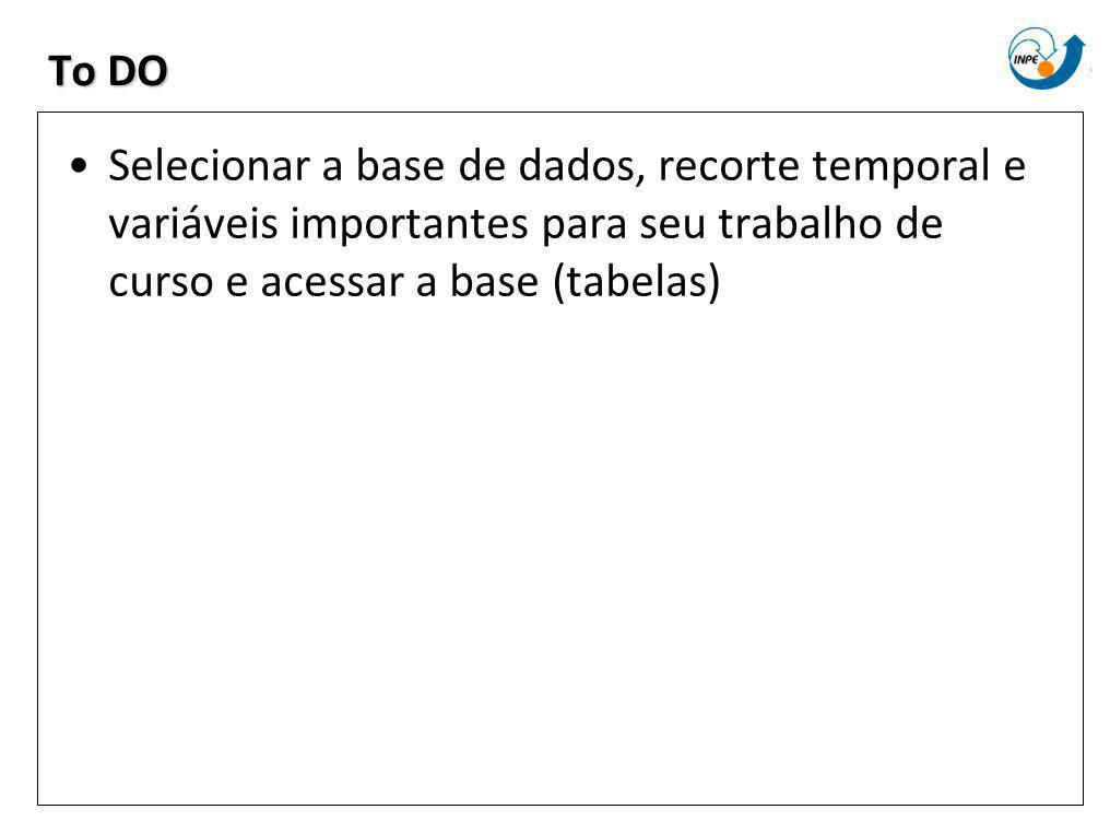 To DO Selecionar a base de dados, recorte temporal e variáveis importantes para seu trabalho de curso e acessar a base (tabelas)