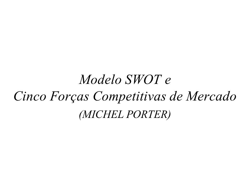 Modelo SWOT e Cinco Forças Competitivas de Mercado