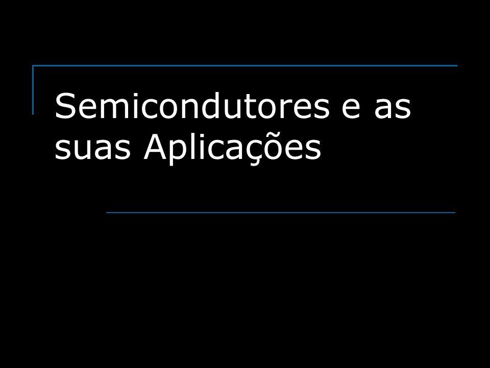Semicondutores e as suas Aplicações