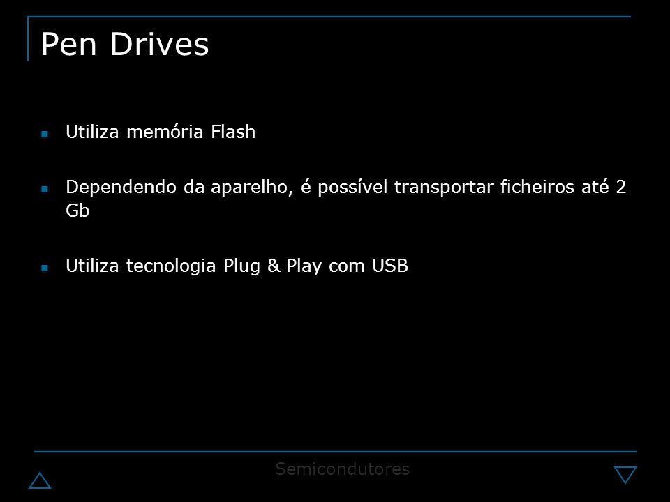 Pen Drives Utiliza memória Flash