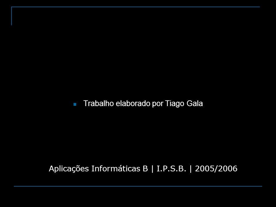 Aplicações Informáticas B | I.P.S.B. | 2005/2006
