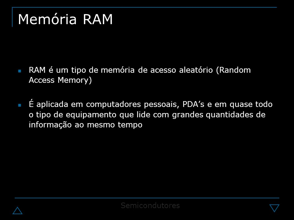 Memória RAM RAM é um tipo de memória de acesso aleatório (Random Access Memory)
