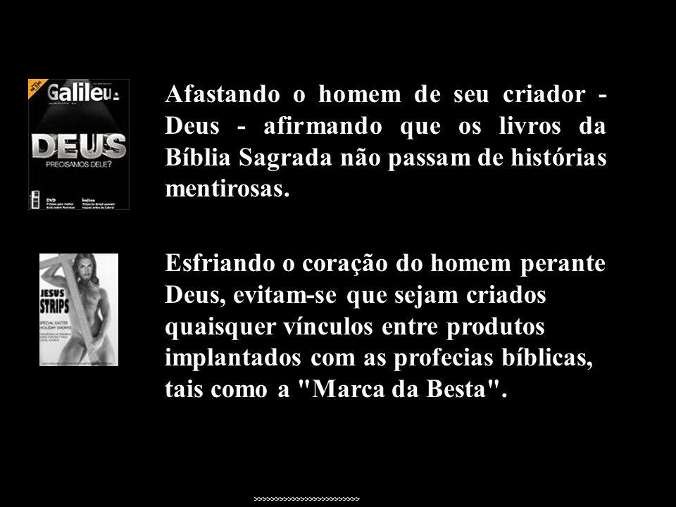 Afastando o homem de seu criador - Deus - afirmando que os livros da Bíblia Sagrada não passam de histórias mentirosas.