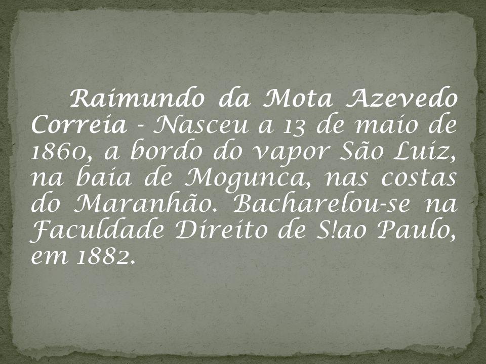 Raimundo da Mota Azevedo Correia - Nasceu a 13 de maio de 1860, a bordo do vapor São Luiz, na baia de Mogunca, nas costas do Maranhão.