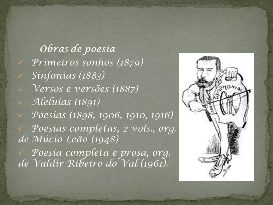 Obras de poesia Primeiros sonhos (1879) Sinfonias (1883) Versos e versões (1887) Aleluias (1891)