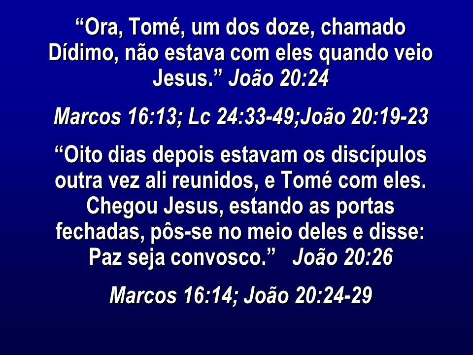 Ora, Tomé, um dos doze, chamado Dídimo, não estava com eles quando veio Jesus. João 20:24