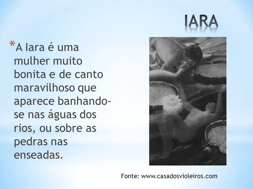 IARA A Iara é uma mulher muito bonita e de canto maravilhoso que aparece banhando- se nas águas dos rios, ou sobre as pedras nas enseadas.