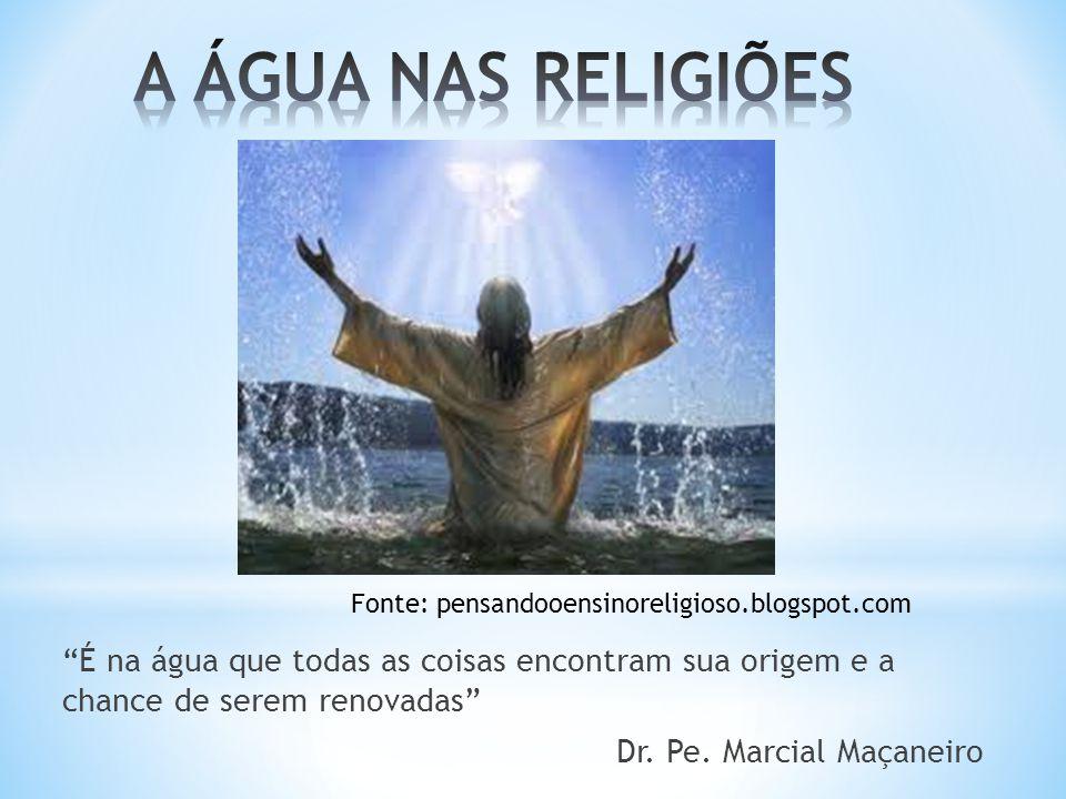 A ÁGUA NAS RELIGIÕES Fonte: pensandooensinoreligioso.blogspot.com.