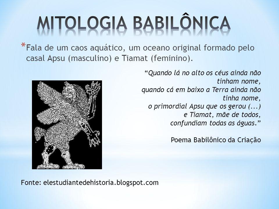 MITOLOGIA BABILÔNICA Fala de um caos aquático, um oceano original formado pelo casal Apsu (masculino) e Tiamat (feminino).
