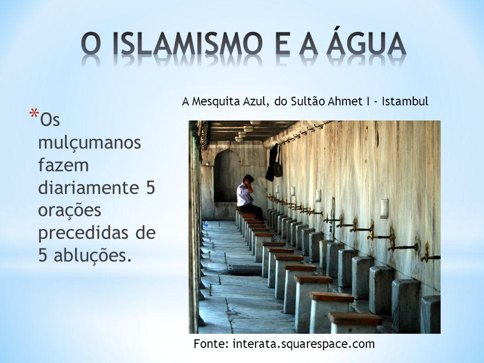 O ISLAMISMO E A ÁGUA A Mesquita Azul, do Sultão Ahmet I - Istambul. Os mulçumanos fazem diariamente 5 orações precedidas de 5 abluções.