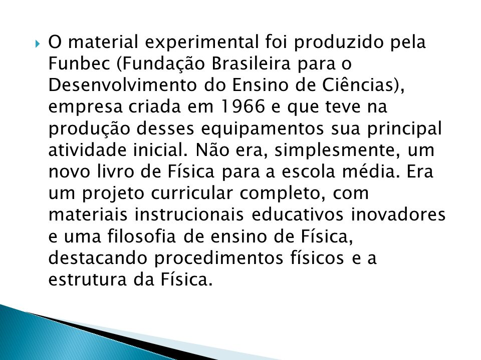 O material experimental foi produzido pela Funbec (Fundação Brasileira para o Desenvolvimento do Ensino de Ciências), empresa criada em 1966 e que teve na produção desses equipamentos sua principal atividade inicial.