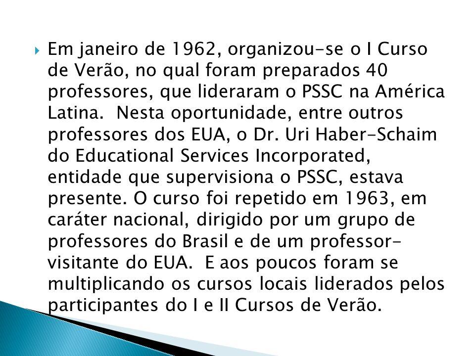 Em janeiro de 1962, organizou-se o I Curso de Verão, no qual foram preparados 40 professores, que lideraram o PSSC na América Latina.