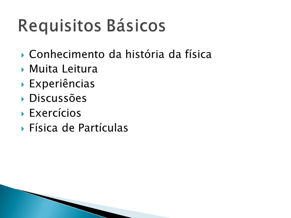 Requisitos Básicos Conhecimento da história da física Muita Leitura
