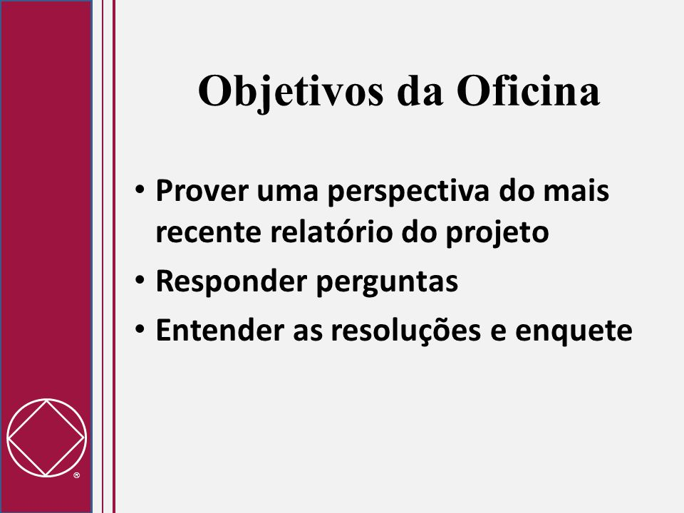 Objetivos da Oficina Prover uma perspectiva do mais recente relatório do projeto. Responder perguntas.