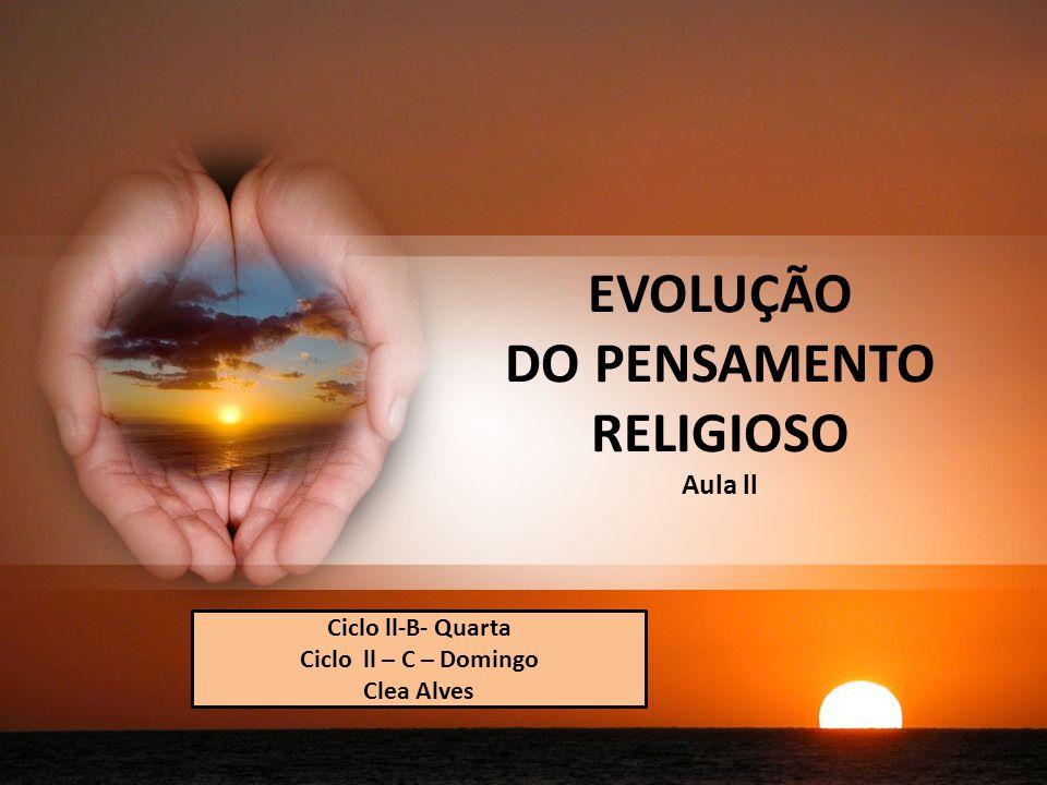 EVOLUÇÃO DO PENSAMENTO RELIGIOSO Aula ll