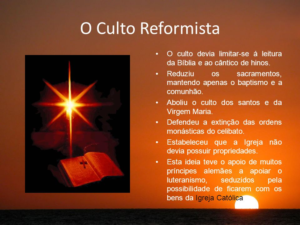 O Culto Reformista O culto devia limitar-se á leitura da Bíblia e ao cântico de hinos.