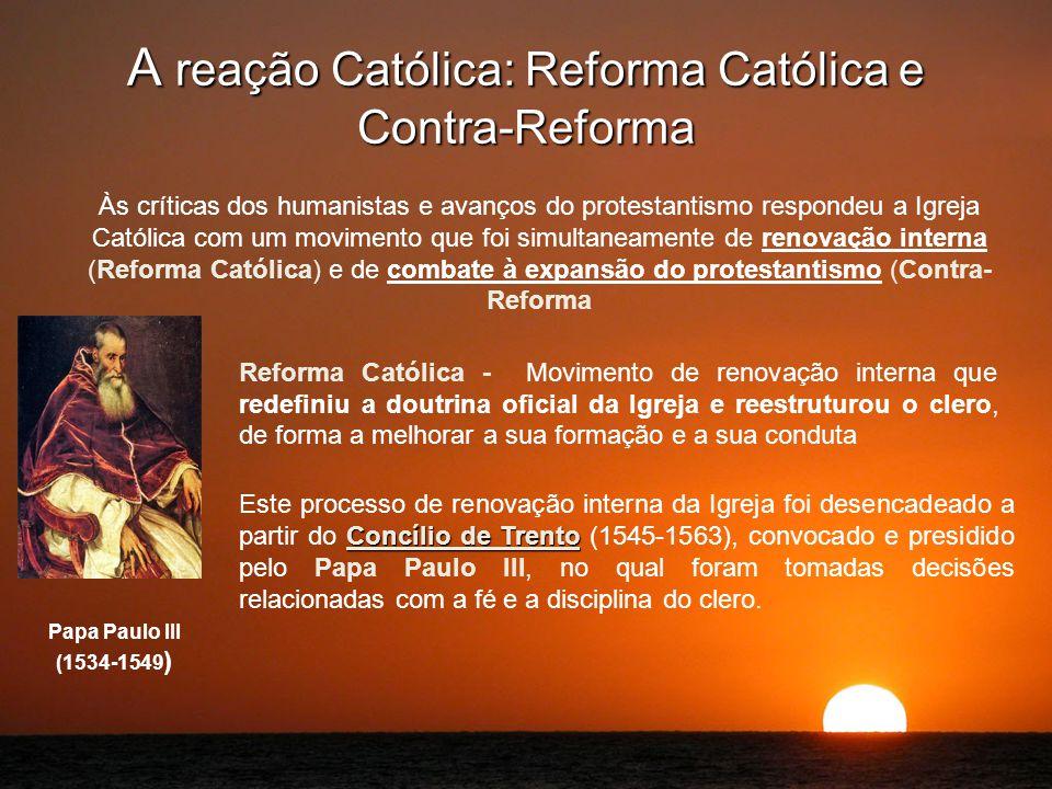A reação Católica: Reforma Católica e Contra-Reforma