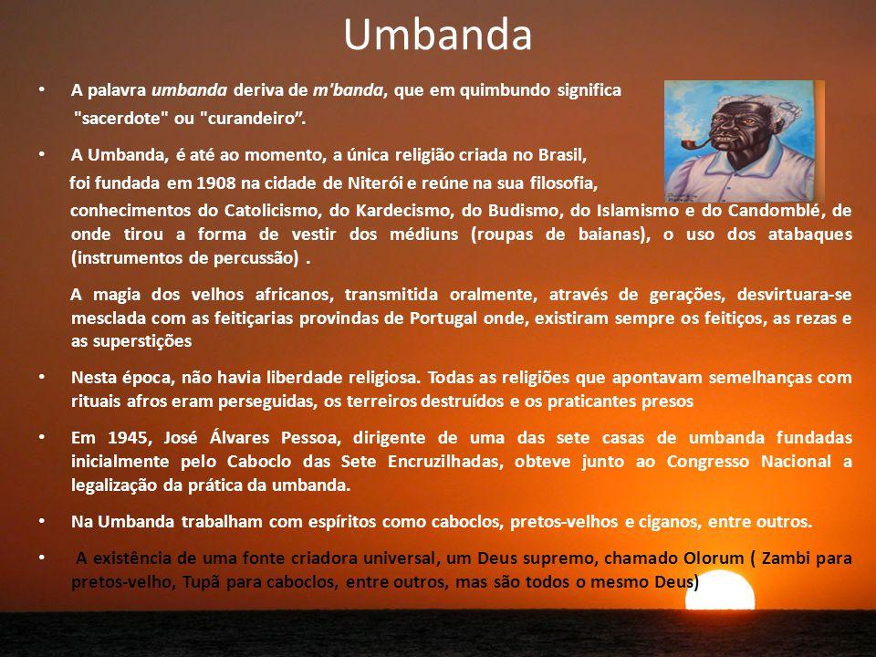 Umbanda A palavra umbanda deriva de m banda, que em quimbundo significa. sacerdote ou curandeiro .