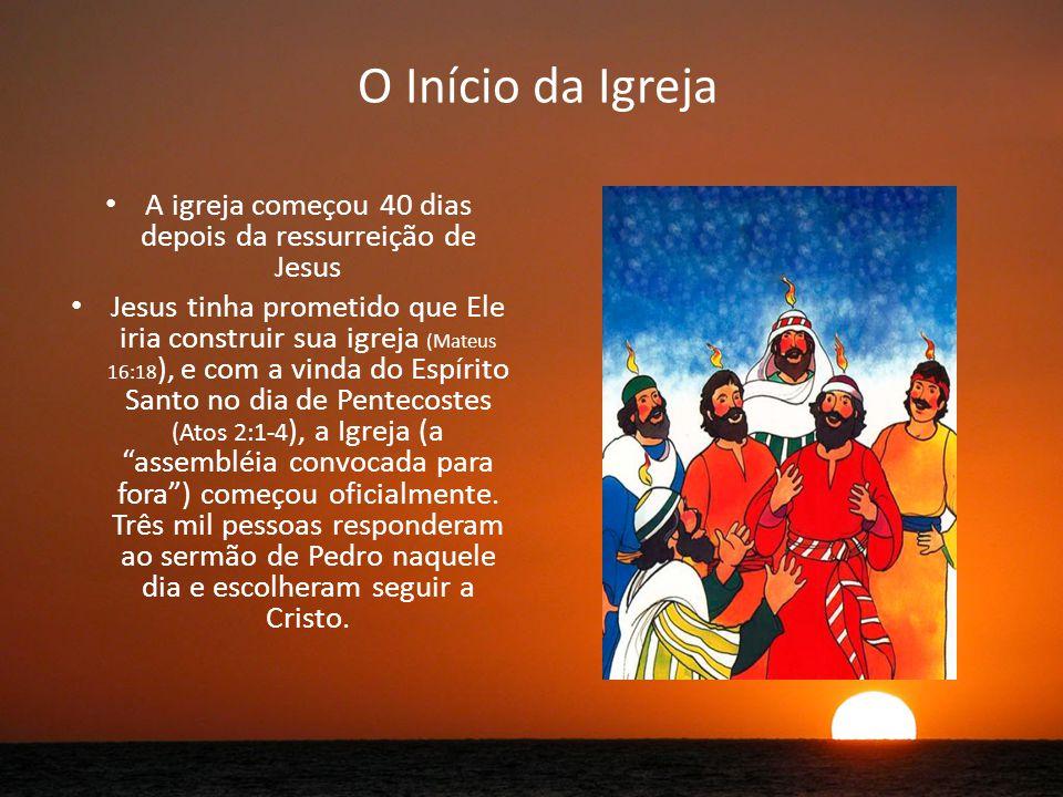 A igreja começou 40 dias depois da ressurreição de Jesus