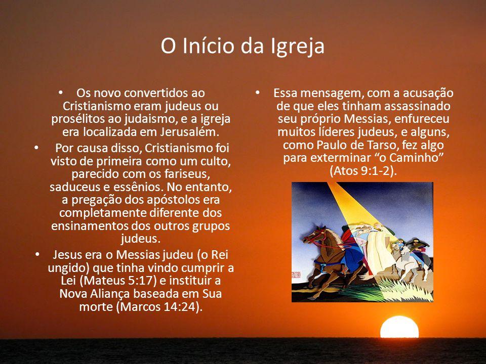 O Início da Igreja Os novo convertidos ao Cristianismo eram judeus ou prosélitos ao judaismo, e a igreja era localizada em Jerusalém.