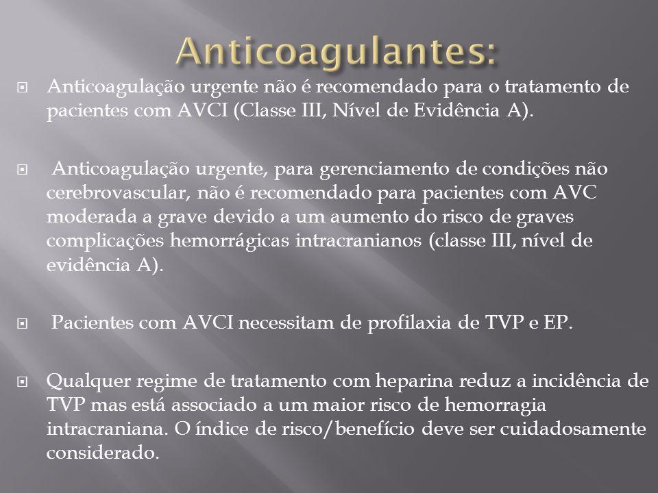 Anticoagulantes: Anticoagulação urgente não é recomendado para o tratamento de pacientes com AVCI (Classe III, Nível de Evidência A).