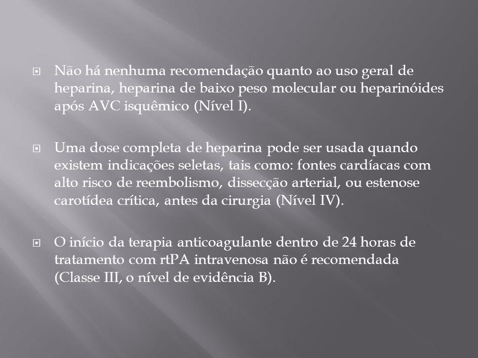 Não há nenhuma recomendação quanto ao uso geral de heparina, heparina de baixo peso molecular ou heparinóides após AVC isquêmico (Nível I).