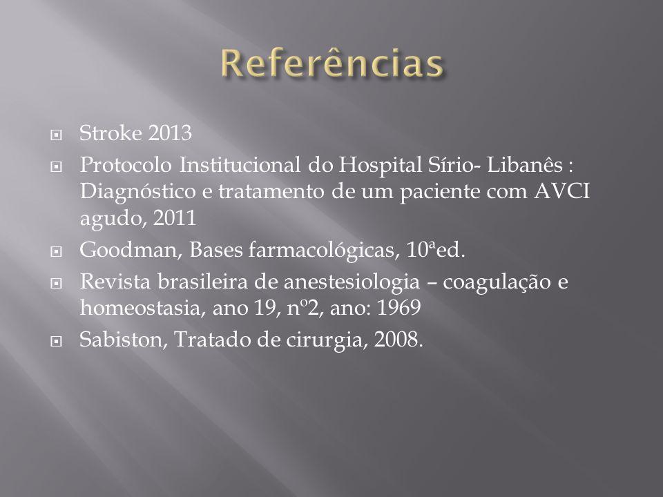 Referências Stroke 2013. Protocolo Institucional do Hospital Sírio- Libanês : Diagnóstico e tratamento de um paciente com AVCI agudo, 2011.