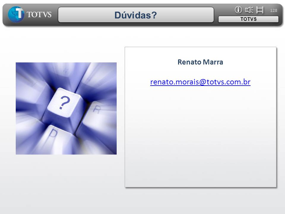 128 Dúvidas TOTVS Renato Marra renato.morais@totvs.com.br IMAGEM