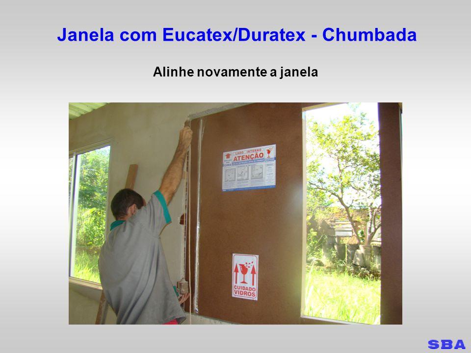 Janela com Eucatex/Duratex - Chumbada Alinhe novamente a janela