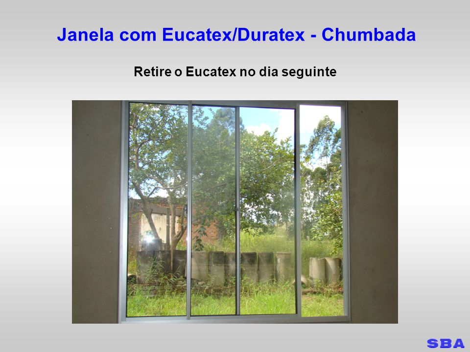 Janela com Eucatex/Duratex - Chumbada Retire o Eucatex no dia seguinte