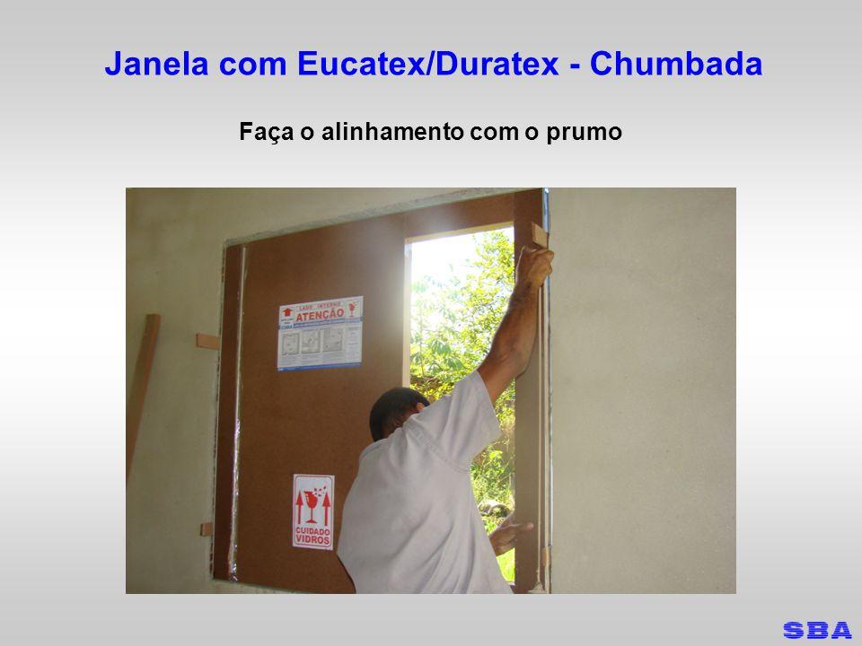 Janela com Eucatex/Duratex - Chumbada Faça o alinhamento com o prumo