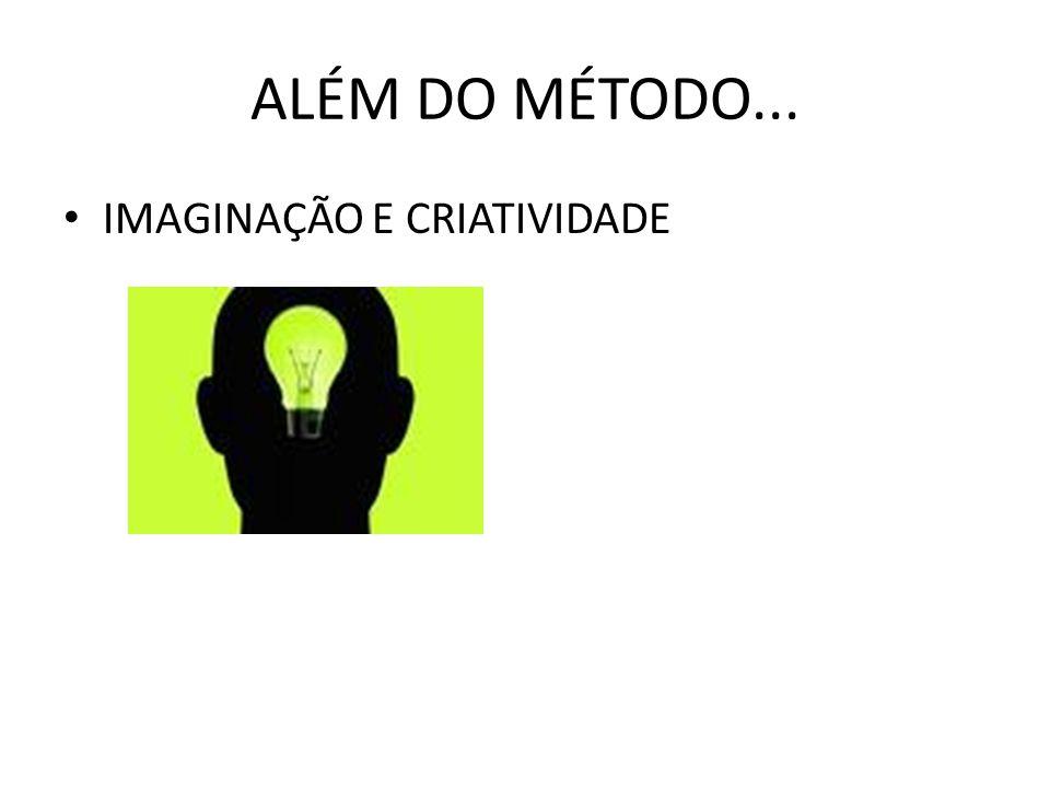 ALÉM DO MÉTODO... IMAGINAÇÃO E CRIATIVIDADE