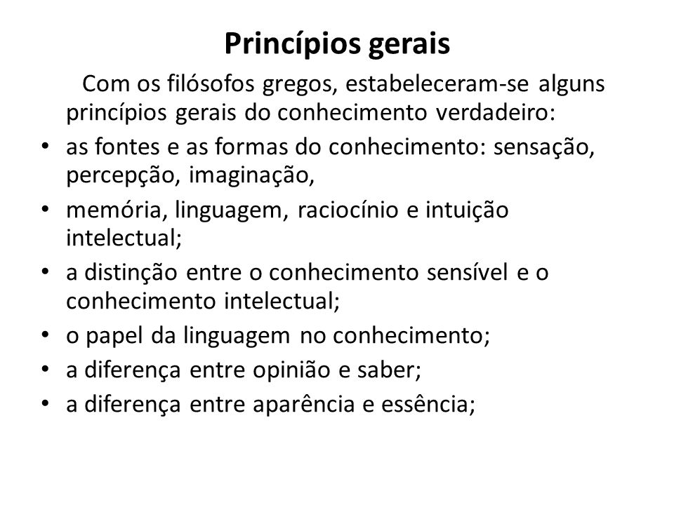 Princípios gerais Com os filósofos gregos, estabeleceram-se alguns princípios gerais do conhecimento verdadeiro: