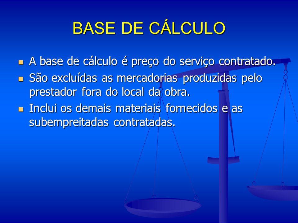 BASE DE CÁLCULO A base de cálculo é preço do serviço contratado.