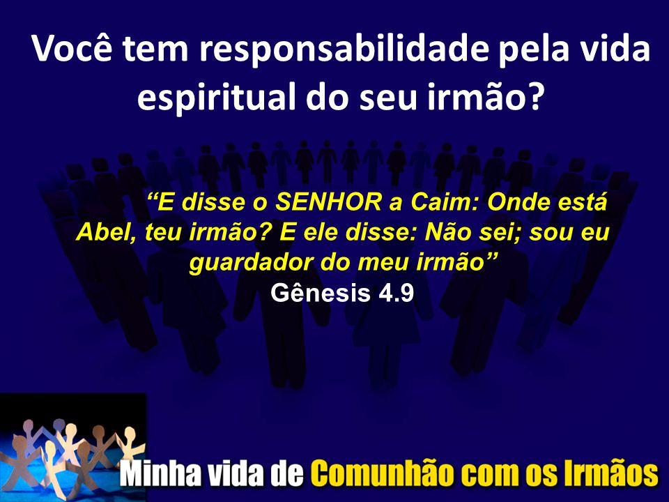 Você tem responsabilidade pela vida espiritual do seu irmão