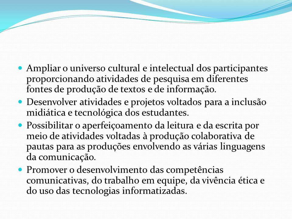 Ampliar o universo cultural e intelectual dos participantes proporcionando atividades de pesquisa em diferentes fontes de produção de textos e de informação.