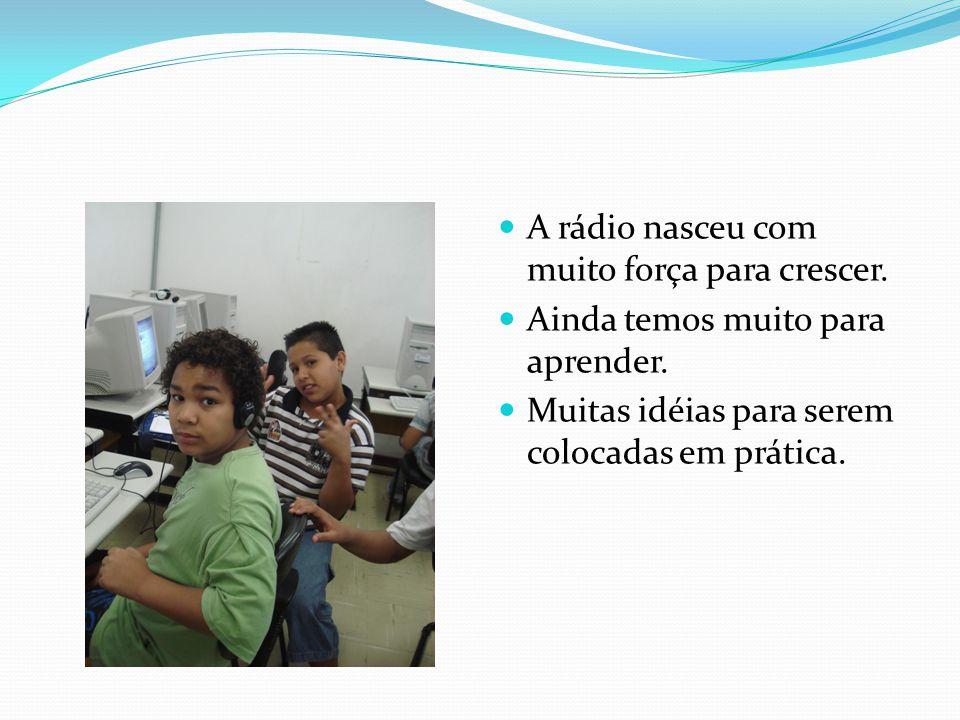 A rádio nasceu com muito força para crescer.