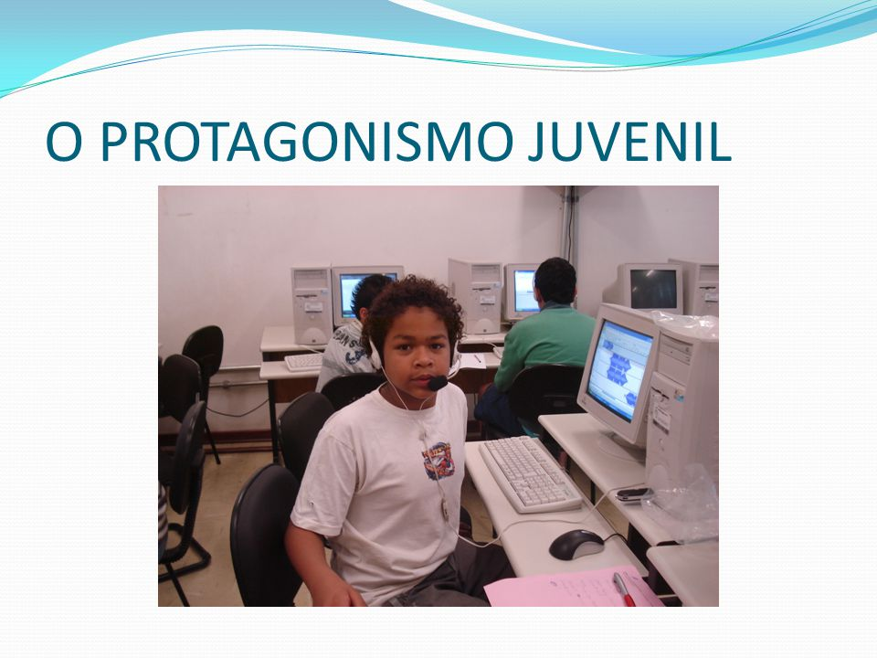 O PROTAGONISMO JUVENIL