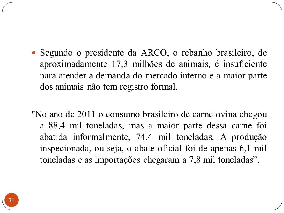 Segundo o presidente da ARCO, o rebanho brasileiro, de aproximadamente 17,3 milhões de animais, é insuficiente para atender a demanda do mercado interno e a maior parte dos animais não tem registro formal.