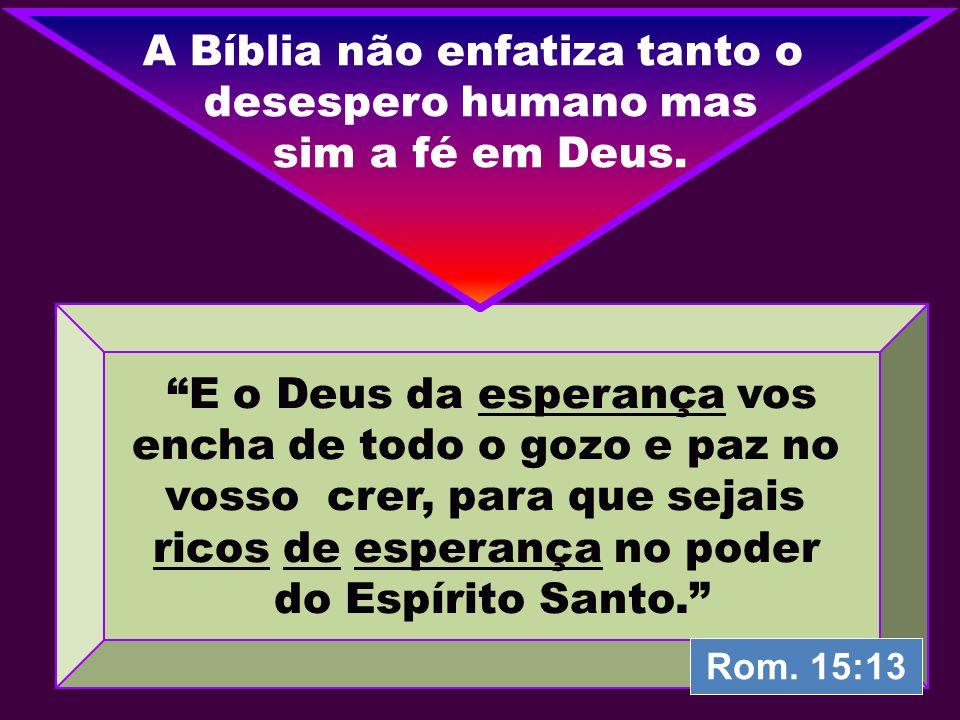 A Bíblia não enfatiza tanto o desespero humano mas sim a fé em Deus.