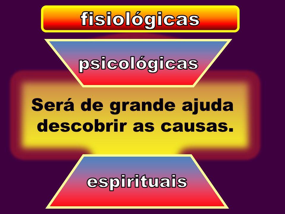 fisiológicas psicológicas Será de grande ajuda descobrir as causas.