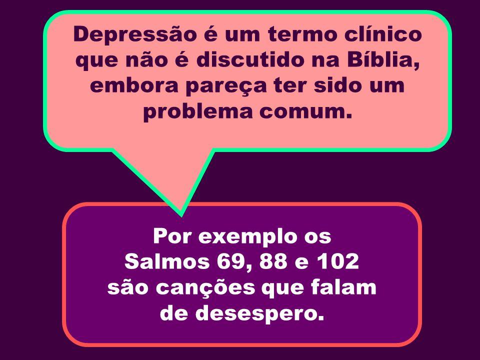 Depressão é um termo clínico que não é discutido na Bíblia, embora pareça ter sido um problema comum.