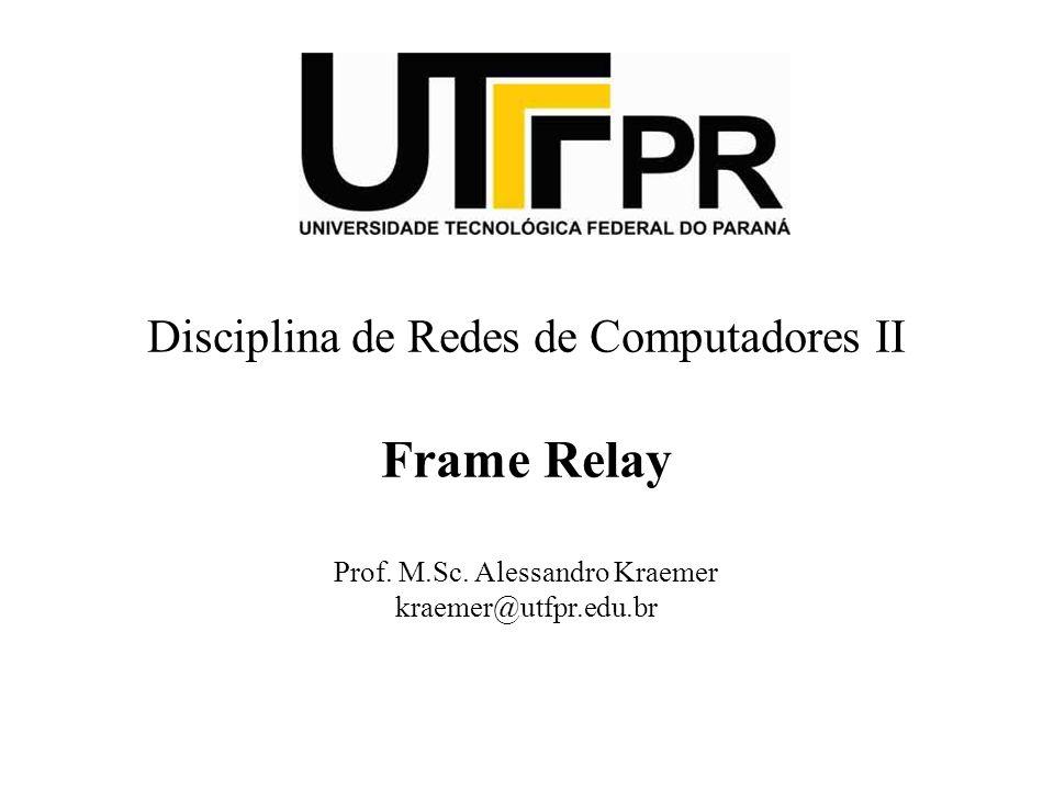 Frame Relay Disciplina de Redes de Computadores II