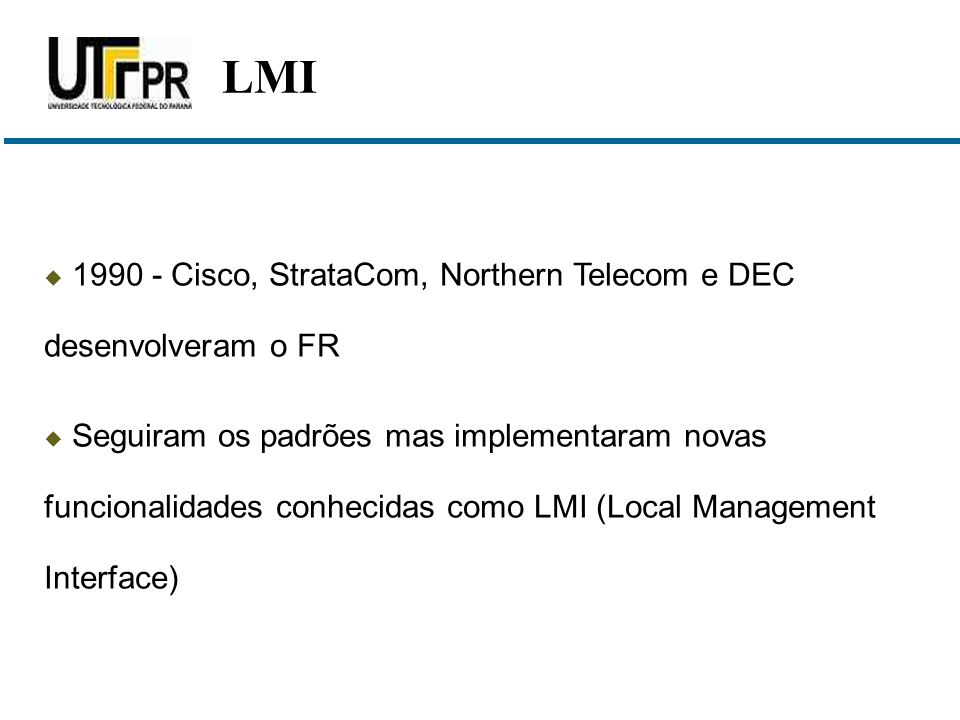 LMI 1990 - Cisco, StrataCom, Northern Telecom e DEC desenvolveram o FR