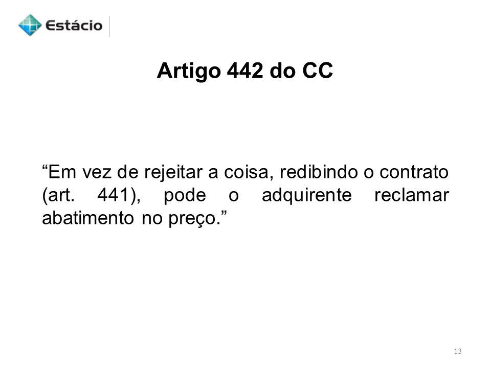 Artigo 442 do CC Em vez de rejeitar a coisa, redibindo o contrato (art.