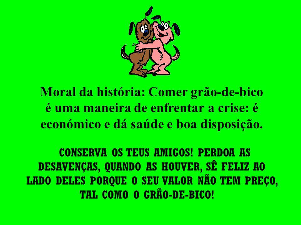 Moral da história: Comer grão-de-bico é uma maneira de enfrentar a crise: é económico e dá saúde e boa disposição.