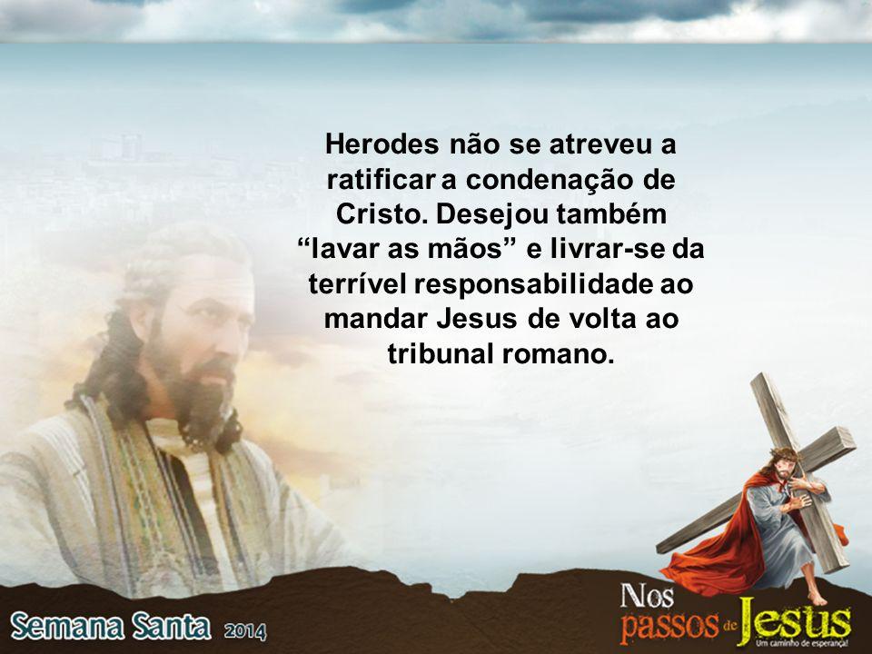 Herodes não se atreveu a ratificar a condenação de Cristo