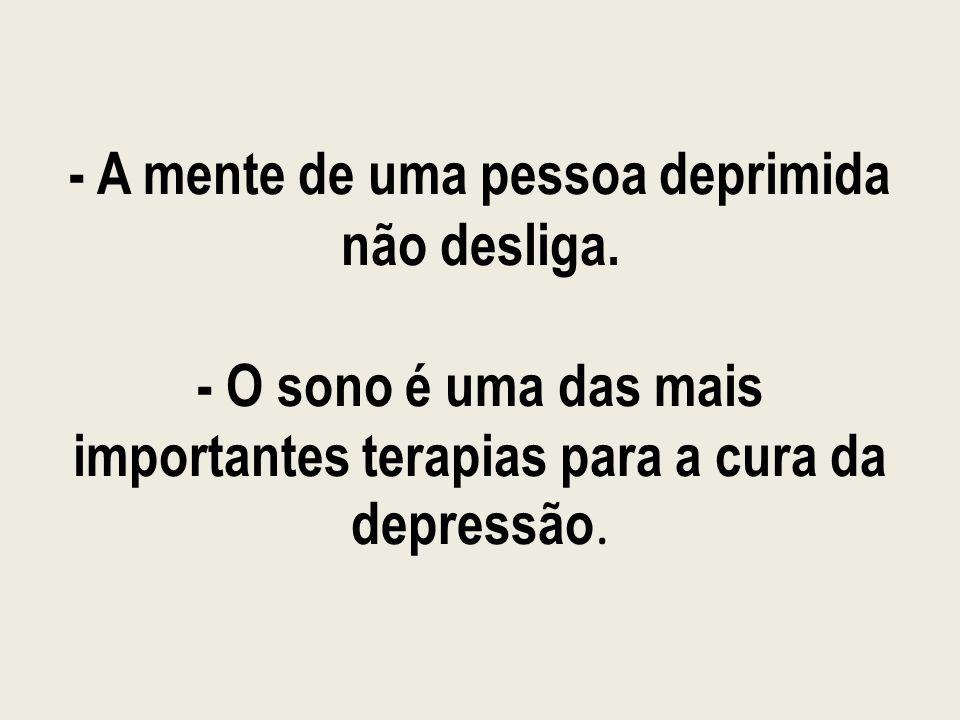 - A mente de uma pessoa deprimida não desliga