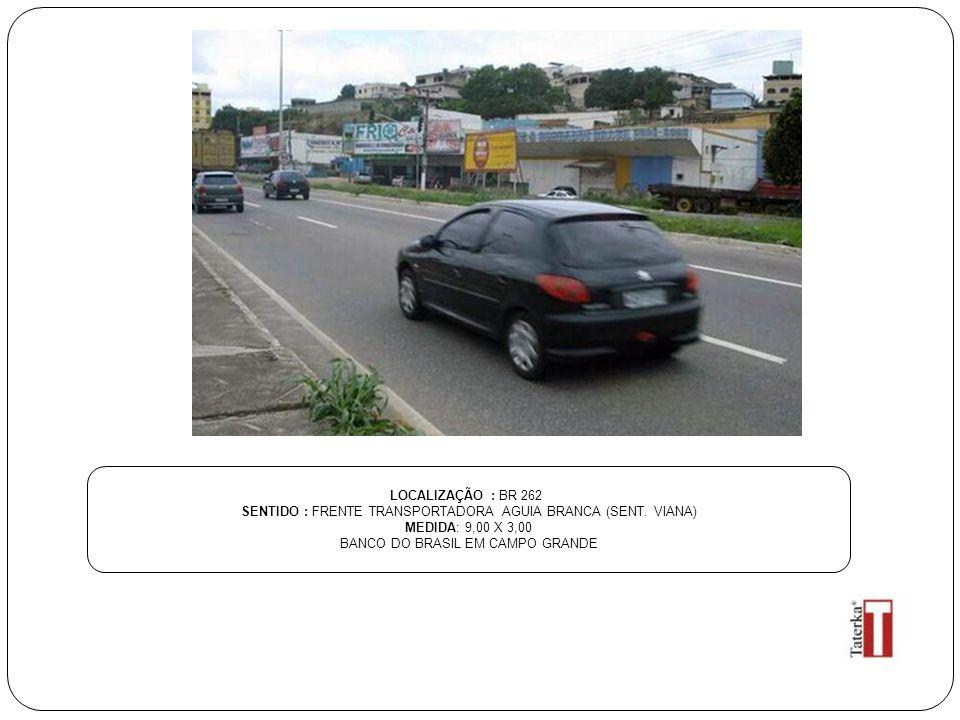 SENTIDO : FRENTE TRANSPORTADORA AGUIA BRANCA (SENT. VIANA)