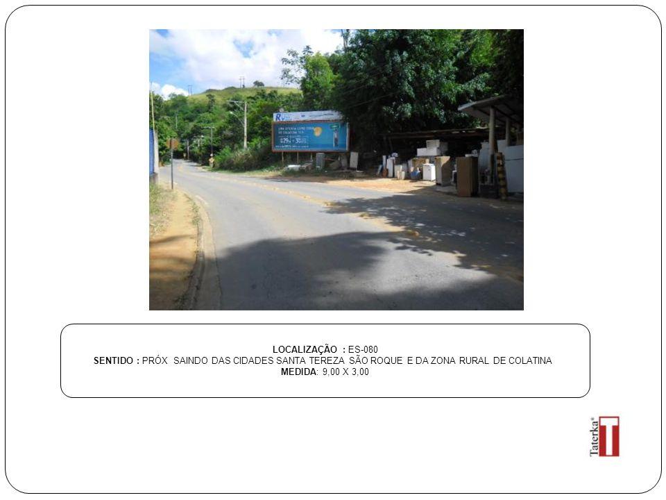 LOCALIZAÇÃO : ES-080 SENTIDO : PRÓX SAINDO DAS CIDADES SANTA TEREZA SÃO ROQUE E DA ZONA RURAL DE COLATINA.